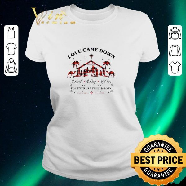 Top Love came down best day ever for unto us a child is born Jesus shirt sweater