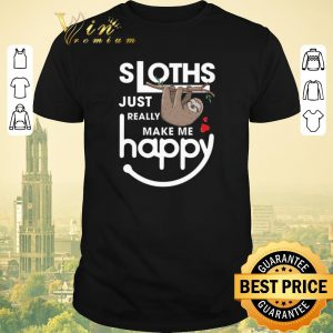 Awesome Sloths just really make me happy shirt sweater