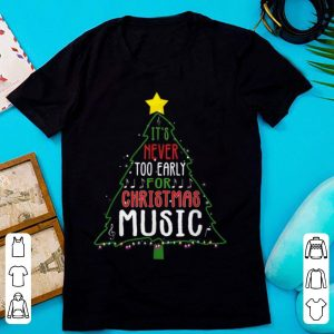 Funny Christmas It is Never Too Early for Christmas Music sweater