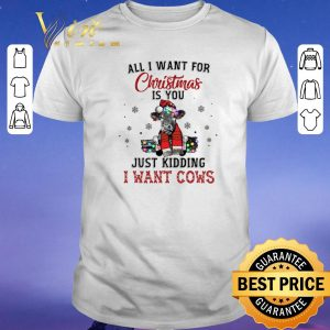 Funny Heifer all i want for Christmas is you just kidding i want cows shirt sweater