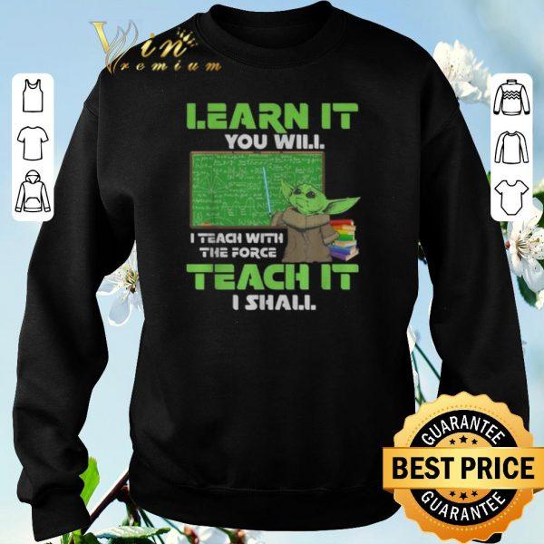 Nice Baby Yoda Learn It You Teach The Force Mandalorian Star Wars shirt sweater
