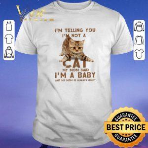 Nice Cat i'm telling you i'm not a cat my mom said i'm a baby mom shirt sweater
