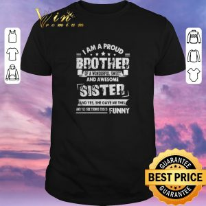 Nice I am a proud brother of a wonderful sweet and awesome sister shirt sweater