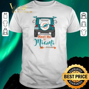 Nice Miami Dolphins Go Dolphins meet me in Miami Car shirt sweater