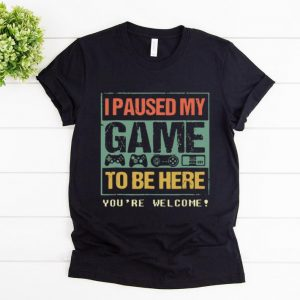 Official I Paused My Game To Be Here shirt