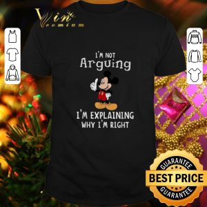Official Mickey i'm not arguing i'm explaining why i'm right shirt