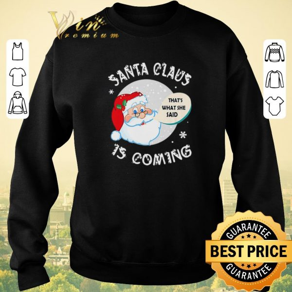 Official Santa claus that's what she said is coming Christmas shirt sweater