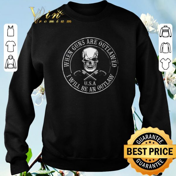 Official Skull when guns are outlawed U.S.A I will be an outlaw shirt sweater