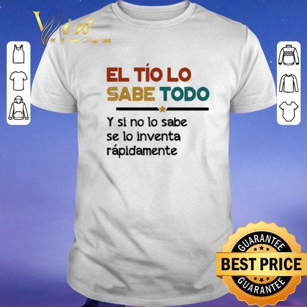 Original El Tío Lo Sabe Todo Y si no lo sabe se lo inventa rapidamente shirt sweater