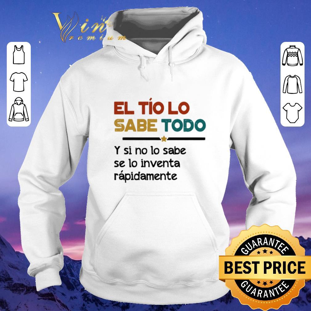 Original El Tío Lo Sabe Todo Y si no lo sabe se lo inventa rapidamente shirt sweater 4 - Original El Tío Lo Sabe Todo Y si no lo sabe se lo inventa rapidamente shirt sweater