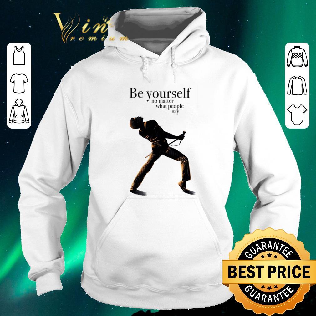 Original Freddie Mercury be yourself no matter what people say shirt sweater 4 - Original Freddie Mercury be yourself no matter what people say shirt sweater