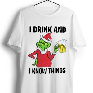 Original Grinch I Drink And I Know Things Christmas shirt