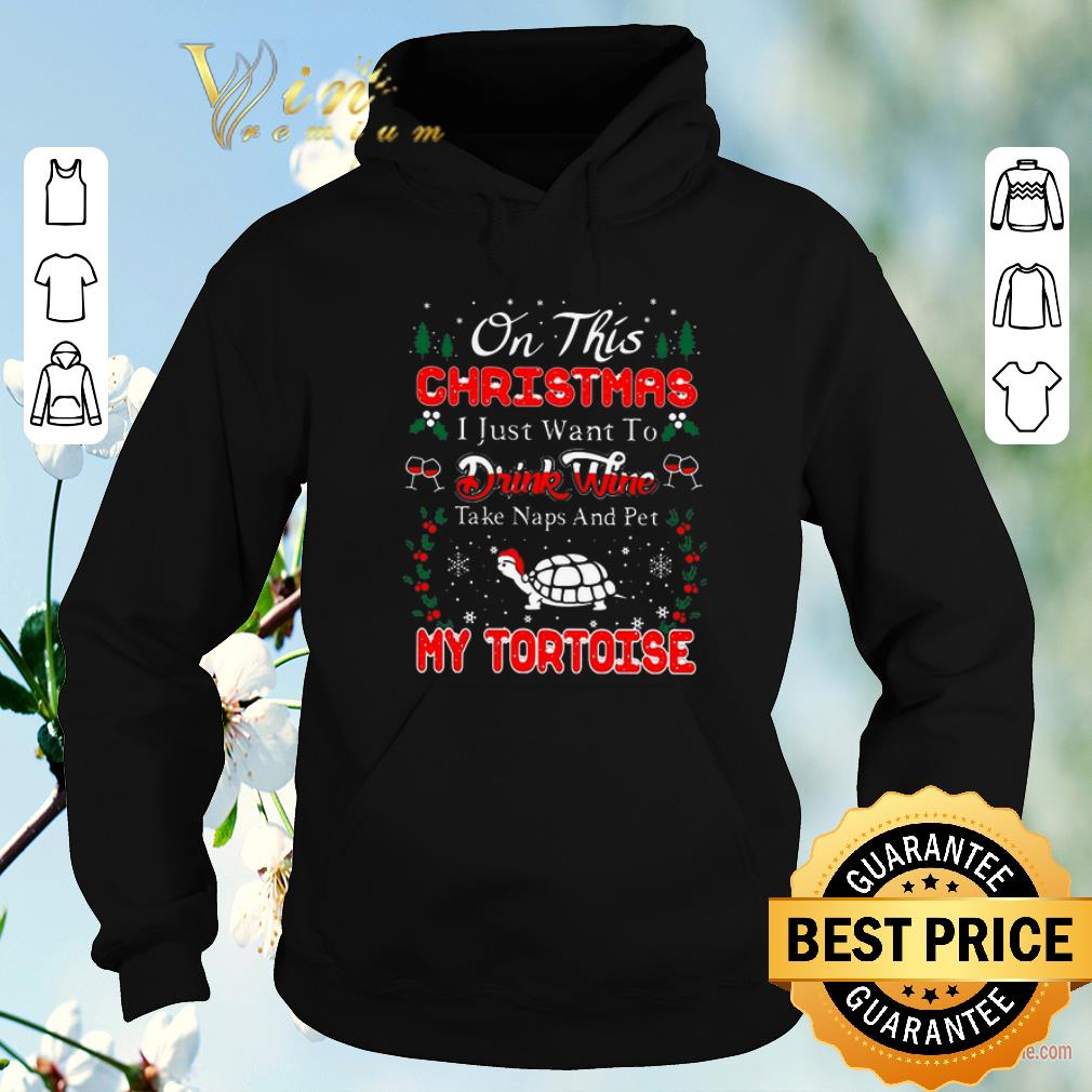 Original Oh this christmas i just want to drink wine naps pet my tortoise shirt sweater 4 - Original Oh this christmas i just want to drink wine naps pet my tortoise shirt sweater