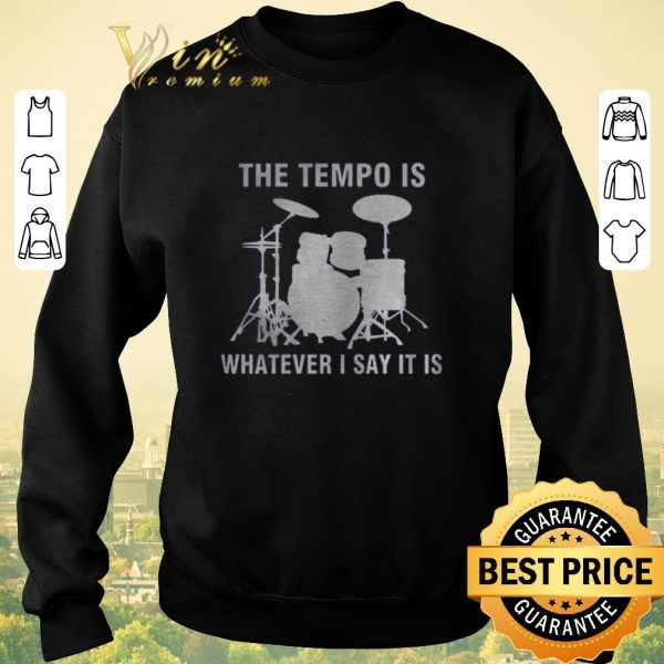 Premium Drummer the tempo is whatever i say it is shirt sweater