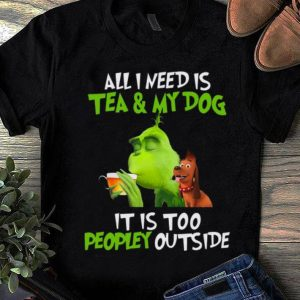 Pretty Grinch all I need is tea and my dog it's too peopley outside Christmas shirt