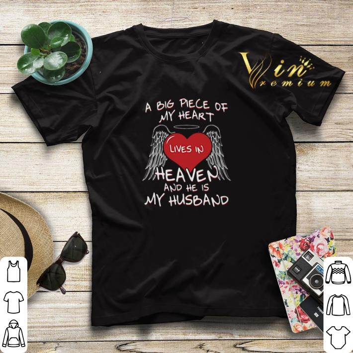 A big piece in my heart lives in heaven and he is my husband shirt sweater 4 - A big piece in my heart lives in heaven and he is my husband shirt sweater