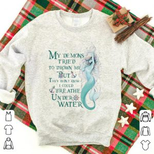 Awesome Mermaid My Demons Tried To Drown Me But I Could Breathe Under Water shirt