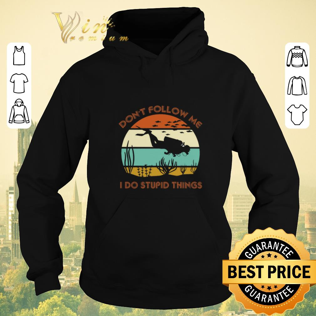 Funny Scuba diving don t follow me i do stupid things vintage shirt sweater 4 - Funny Scuba diving don't follow me i do stupid things vintage shirt sweater
