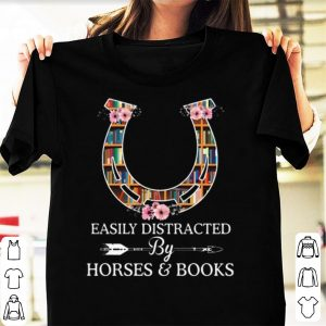 Hot Easily Distracted By Horses And Books shirt