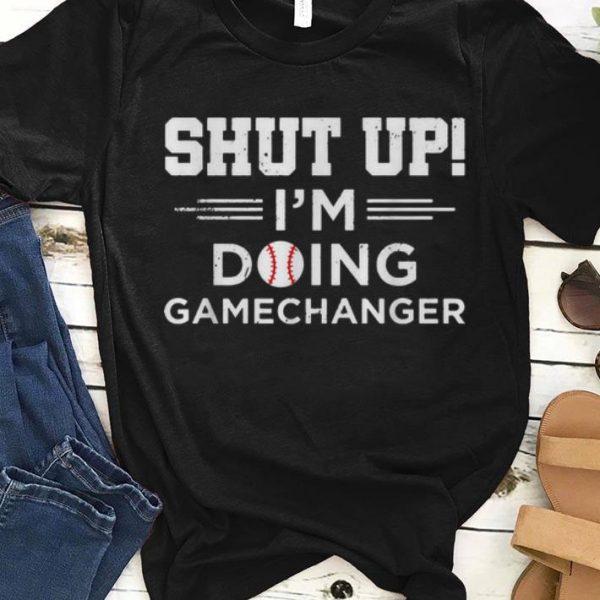 Hot Shut Up I'm Doing Gamechanger Softball shirt