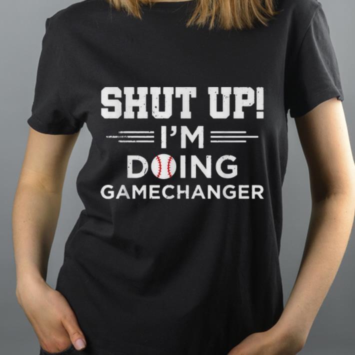 Hot Shut Up I m Doing Gamechanger Softball shirt 4 - Hot Shut Up I'm Doing Gamechanger Softball shirt