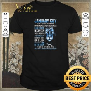 Nice Lion January Guy don't ever mistake my kindness for weakness shirt sweater