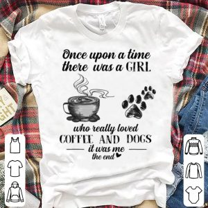 Nice Once Upon A Time There Was A Girl Who Really Loved Coffee And Dogs shirt