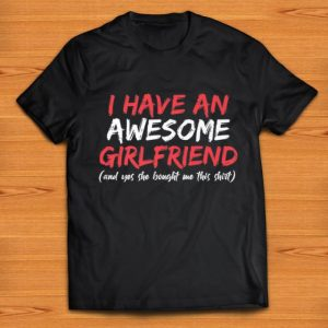 Original I Have An Awesome Girlfriend Valentines Day shirt