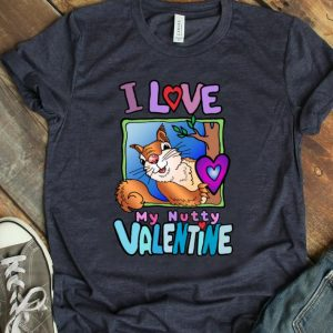 Original I love My Nutty Valentine Squirrel shirt