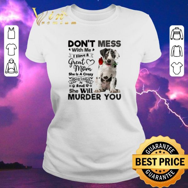 Pretty Great Dane don't mess with me i have a great mom a crazy dog shirt sweater
