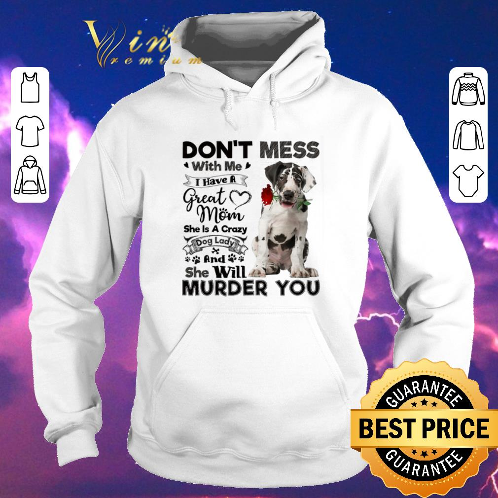 Pretty Great Dane don t mess with me i have a great mom a crazy dog shirt sweater 4 - Pretty Great Dane don't mess with me i have a great mom a crazy dog shirt sweater