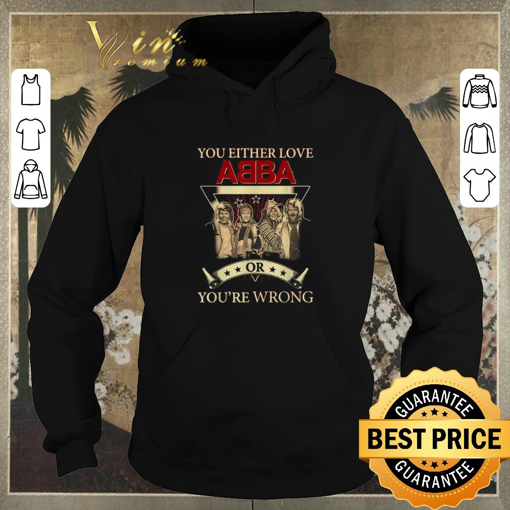 Pretty You either love ABBA or you re wrong shirt sweater 4 - Pretty You either love ABBA or you're wrong shirt sweater