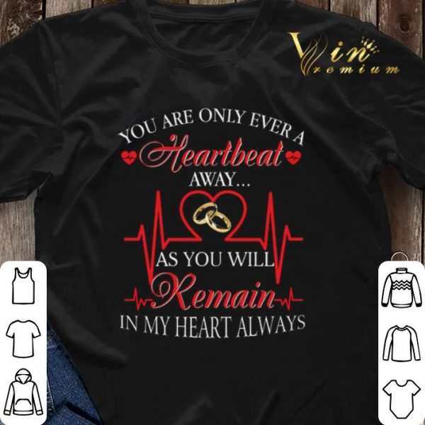 You are only ever a heartbeat as you will remain in my heart shirt sweater