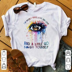 Awesome Hippie Eye I'm Mostly Peace Love And Light And A Little Go Fuck Yourself shirt