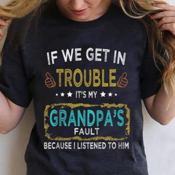 Awesome If We Get In Trouble It's My Grandpa's Fault shirt