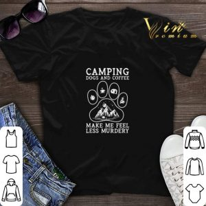 Camping Dogs and Coffee make me feel less murdery shirt sweater