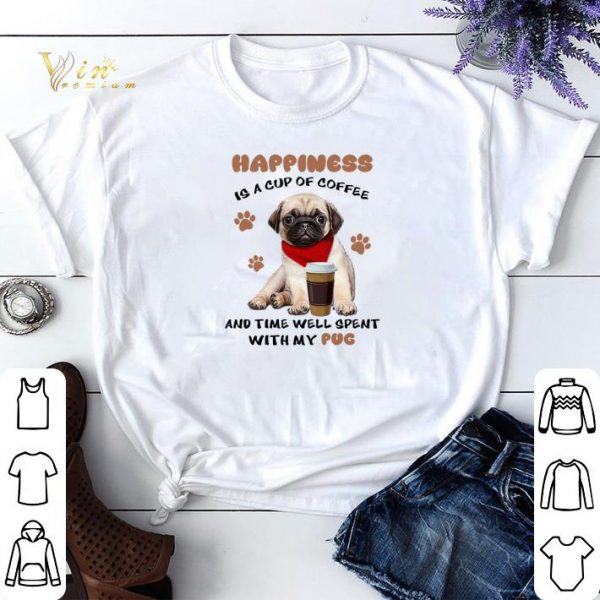 Happiness is a cup of coffee and time well spent with my Pug dog shirt sweater