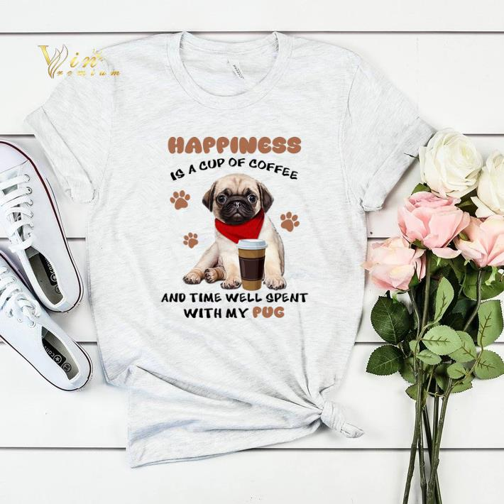 Happiness is a cup of coffee and time well spent with my Pug dog shirt sweater 4 - Happiness is a cup of coffee and time well spent with my Pug dog shirt sweater