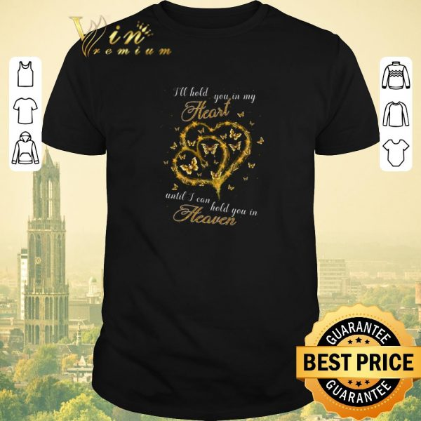Nice Butterfly i'll hold you in my heart until i can hold you heaven shirt sweater