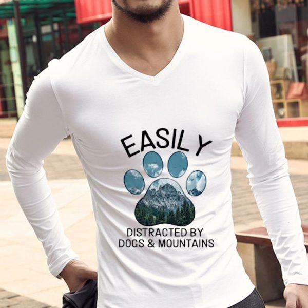 Nice Easily Distracted By Dogs And Mountains shirt