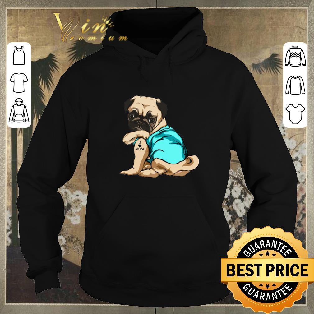 Nice Tattoos Pug I Love Mom shirt sweater 4 - Nice Tattoos Pug I Love Mom shirt sweater
