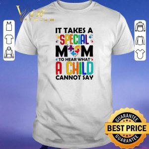 Original It takes a special mom to hear what a child cannot say shirt