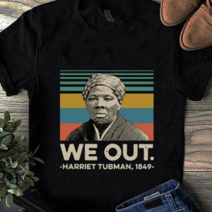 Original We Out Harriet Tubman Vintage shirt