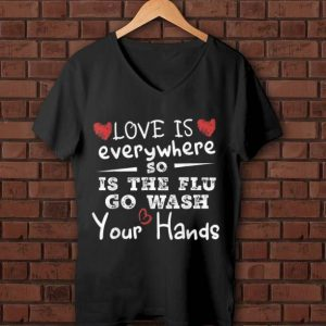 Premium Heart Love Is Everywhere So Is The Flu Wash Your Hands shirt