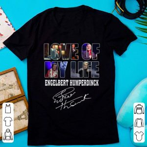 Premium Love Of My Life Engelbert Humperdinck Signature shirt