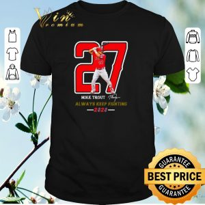 Pretty 27 Mike Trout Signature Always Keep Fighting 2020 shirt sweater