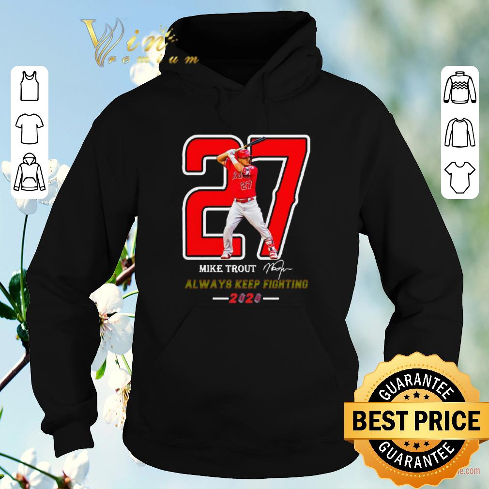 Pretty 27 Mike Trout Signature Always Keep Fighting 2020 shirt sweater 4 - Pretty 27 Mike Trout Signature Always Keep Fighting 2020 shirt sweater