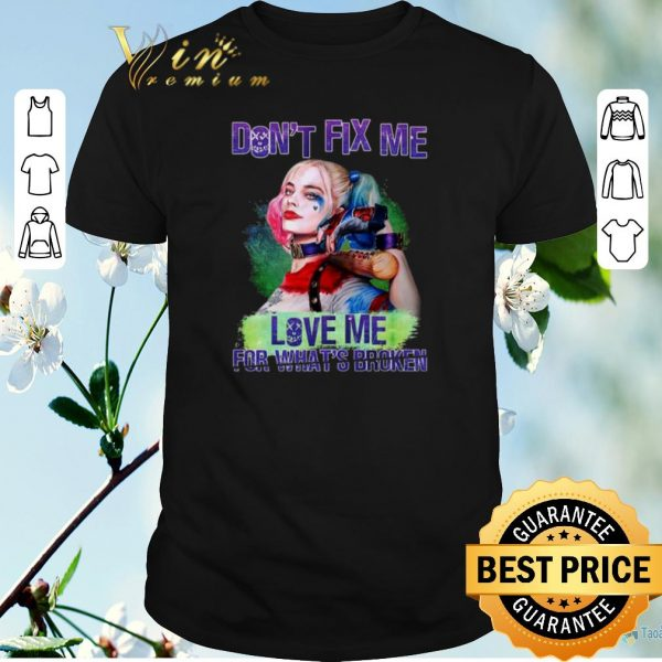 Pretty Harley Quinn don't fix me love me for what broken birds of prey shirt sweater