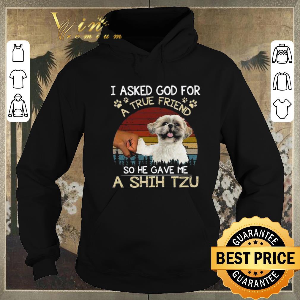 Pretty I ask God for a true friend so he gave me a Shih Tzu vintage shirt sweater 4 - Pretty I ask God for a true friend so he gave me a Shih Tzu vintage shirt sweater