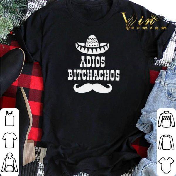 Adios bitchachos shirt sweater